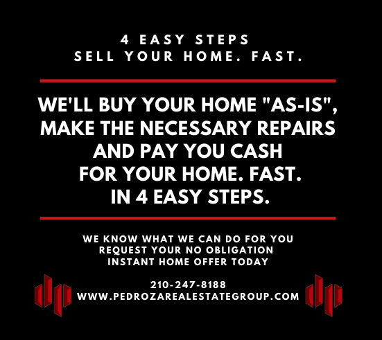 Pedroza Real Estate Group KW San Antonio We'll Buy Your Home As-Is Make the Necessary Repairs and Pay YOu Cash for Your HOme Fast in 4 Easy Steps. 210-247-8188